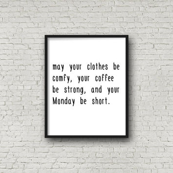Monday Motivation Digital Print - Instant Download - Coffee Lovers - Monday Vibes - Printable Quote - Wall Art - Home Decor - Comfy Clothes
