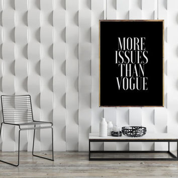 More Issues Than Vogue,Fashion Poster,Modern Fashion print,VOGUE Print,Typography Poster,Black And White,Inspirational Poster,Fashionista