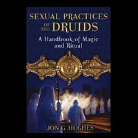 Sexual Practices of the Druids by Jon G Hughes