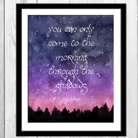 You Can Only Come To The Morning Through The Shadows - Tolkien Lord of the Rings Quote Print Watercolor