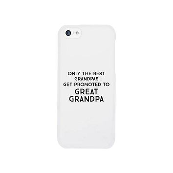 Only The Best Grandpas Get Promoted To Great Grandpa White Phone Case