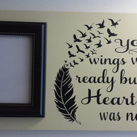 Your Wings Were Ready But My Heart Was Not - Wood and Vinyl Picture Frame/In Memory Of/Condolence Gift