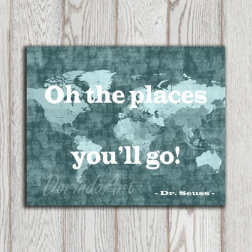 Oh the places you'll go print Dr Seuss quote sighn Teal Printable home decor Kids nursery art Travel gift idea World map INSTANT DOWNLOAD