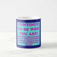 Continue To Be Who You Are! Coffee Mug