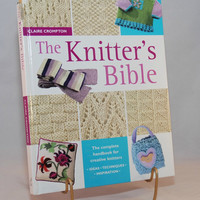 2006 The Knitter's Bible by Claire Crompton, Lots of Helpful Information & Patterns for Knitters, Hardcover Book