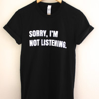 Sorry, I'm Not Listening. Black Graphic Unisex Tee