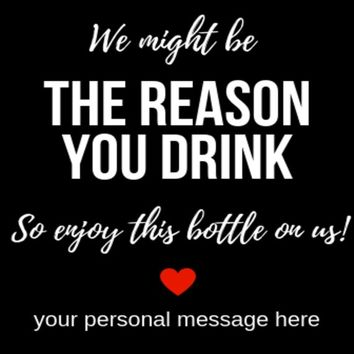 You Might Be The Reason - Waterproof Personalized Wine Label 3.5 x 4