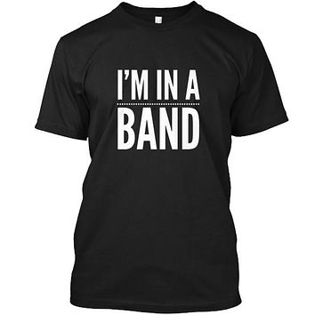 I'm In A Band Music Funny T-Shirt