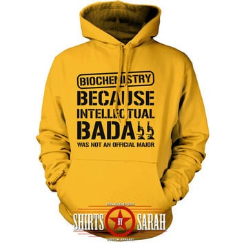 Biochemistry Hoodie - College Major Biochem Funny Pullover Intellectual Bada** Sweatshirt Men's Women's