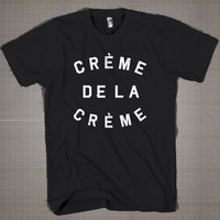 Creme De La Crème  Mens and Women T-Shirt Available Color Black And White