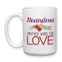 Grandma Another Word For Love Grandma Mug Grandma Gift Grandma Birthday Mother's Day 15oz Coffee Mug