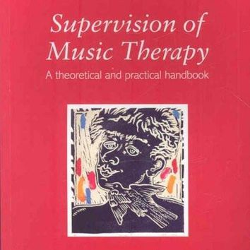 Supervision of Music Therapy: A Theoretical and Practical Handbook (Supervision in the Arts Therapies)