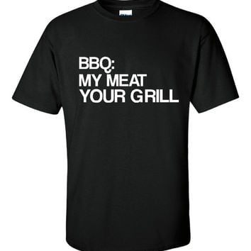 BBQ My Meat YOUR Grill Funny T shirt A bit Offensive but Lots Of Laughs Printed BBQ Graphic T Shirt Unisex Mens sizes