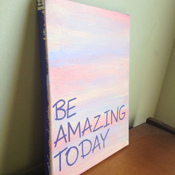 Canvas Quote Painting be amazing today 8x10 by heathersm87 on Etsy