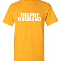 Trophy Husband tshirt, gift for a husband, engagement gift, gift for fiance, Funny tshirt, humor tshirt, trendy tshirt B-325