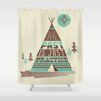 the Past is just Practice Shower Curtain by Jenny Tiffany | Society6