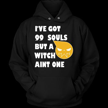 Soul Eater - I've Got 99 souls but a witch aint one - Unisex Hoodie T Shirt - TL01488HO