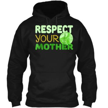 Respect Your Mother - Funny Earth Day Gift  Pullover Hoodie 8 oz