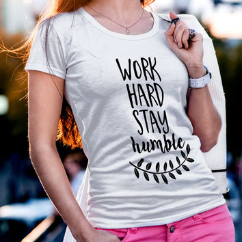 Work Hard and Stay Humble Inspirational Quote Iron On Vinyl Decal BossBabe Tee You Choose the colors