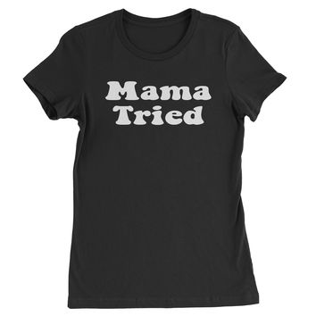 Mama Tried Country Music Womens T-shirt