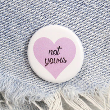 Not Yours 1.25 Inch Pin Back Button Badge