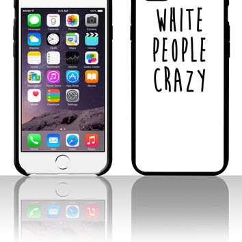White People Crazy 5 5s 6 6plus phone cases
