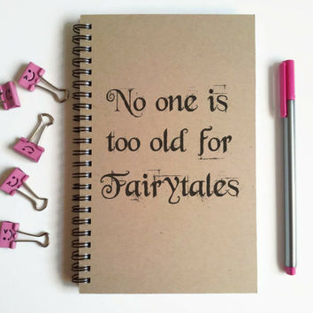 Writing journal, spiral notebook, cute diary, small sketchbook scrapbook memory book - No one is too old for fairytales, inspirational quote