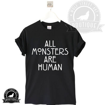 All Monsters Are Human T Shirt Top - Pinterest Tumblr Instagram Blogger T-Shirt All Sizes Christmas Slogan Cool Gift Black White horror