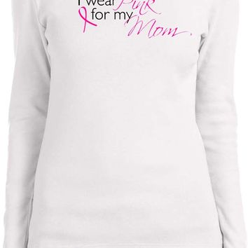 Ladies Breast Cancer Long Sleeve Shirt I Wear Pink for my Mom