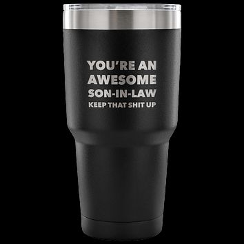 You're An Awesome Son-In-Law Tumbler Gifts Double Wall Vacuum Insulated Hot Cold Travel Cup 30oz BPA Free