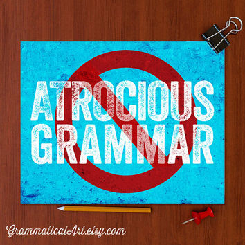 Atrocious Grammar Poster Best Gift for Teachers Geekery Gift Teacher Gift / English TeacherBook Lover Typographic Print