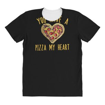 you have a pizza my heart All Over Women's T-shirt