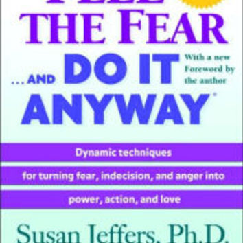 Feel the Fear ... and Do It Anyway