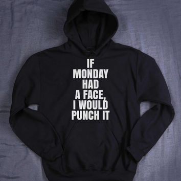 Funny If Monday Had A Face I Would Punch It Hoodie Slogan Sleep Tired Gift Tumblr Sweatshirt Jumper