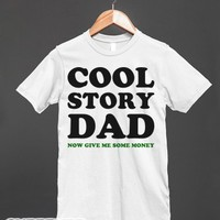 Cool Story Dad...Money-Unisex White T-Shirt