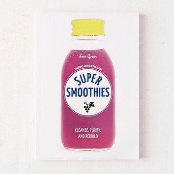 Super Smoothies: 61 Recipes and 12 Detox Plans By Fern Green | Urban Outfitters
