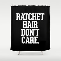 Ratchet Hair Don't Care Shower Curtain by RexLambo