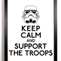 Keep Calm And Support The Troops (Storm Troopers Star Wars) 8 x 10 Print Buy 2 Get 1 FREE