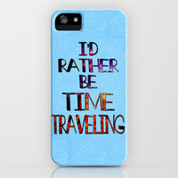 I'd Rather Be Time Traveling iPhone & iPod Case by Catherine