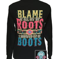Girlie Girl Originals Blame It On My Roots Wearin Boots Long sleeve T Shirt