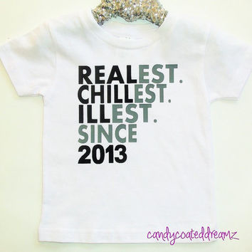 PERSONALIZED YEAR of BIRTH T-shirt Realest Chillest Illest trendy or Onesuit for trendy baby girls boys cute clothes swag stylish