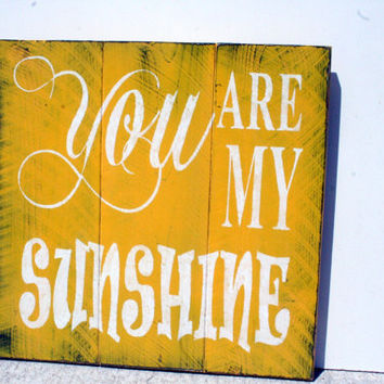 You Are My Sunshine Sign Pallet Sign Wood Sign Rustic Shabby Chic Cottage Chic Vintage Country Chic Beach Nursery Decor Handmade Handpainted
