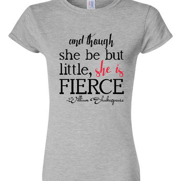 And Though She Be Little She Is Fierce Great Ladies Workout Fun Graphic Tee Famous Quote Graphic Ladies Tee Unisex & Ladies Sizes