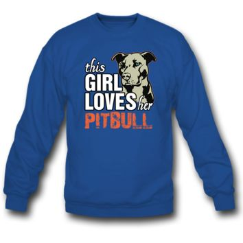 this girl loves her pittbull SWEATSHIRT CREWNECKS