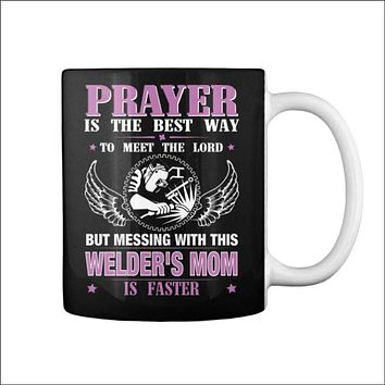 Dont Mess With Welders Mom - Prayer Is The Best Way To Meet Lord Gift Coffee Mug