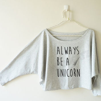Always be a unicorn tshirt unicorn shirt funny shirt cool shirt off shoulder sweatshirt bat sleeve shirt oversized long sleeve women tshirt