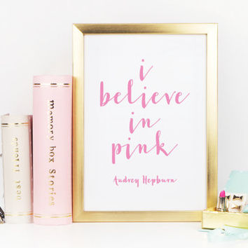 AUDREY HEPBURN QUOTE,I Believe In Pink,Friends Gift,Wall Art,Home Art,I Believe In Pink,Girls Bedroom Art,Typography Print,Makeup Art.Quote