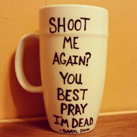 Shoot me again? You best pray I'm dead./The Walking Dead/Daryl Dixon/Coffee mug/Hand painted/Cup/Mug/Holidays/Birthday gift/ Christmas
