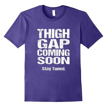Funny Diet Workout Exercise Shirt: Thigh Gap Tee