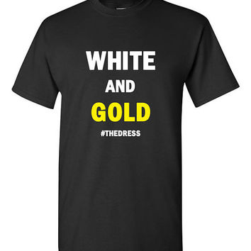 Funny The Dress Is Gold and White T-shirt Tshirt Tee Shirt Joke Humor Gift Tumblr The Dress is Black and Blue #thedress Twitter Internet